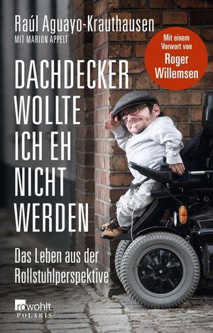 Raul Krauthausen: Dachdecker wollte ich eh nicht werden