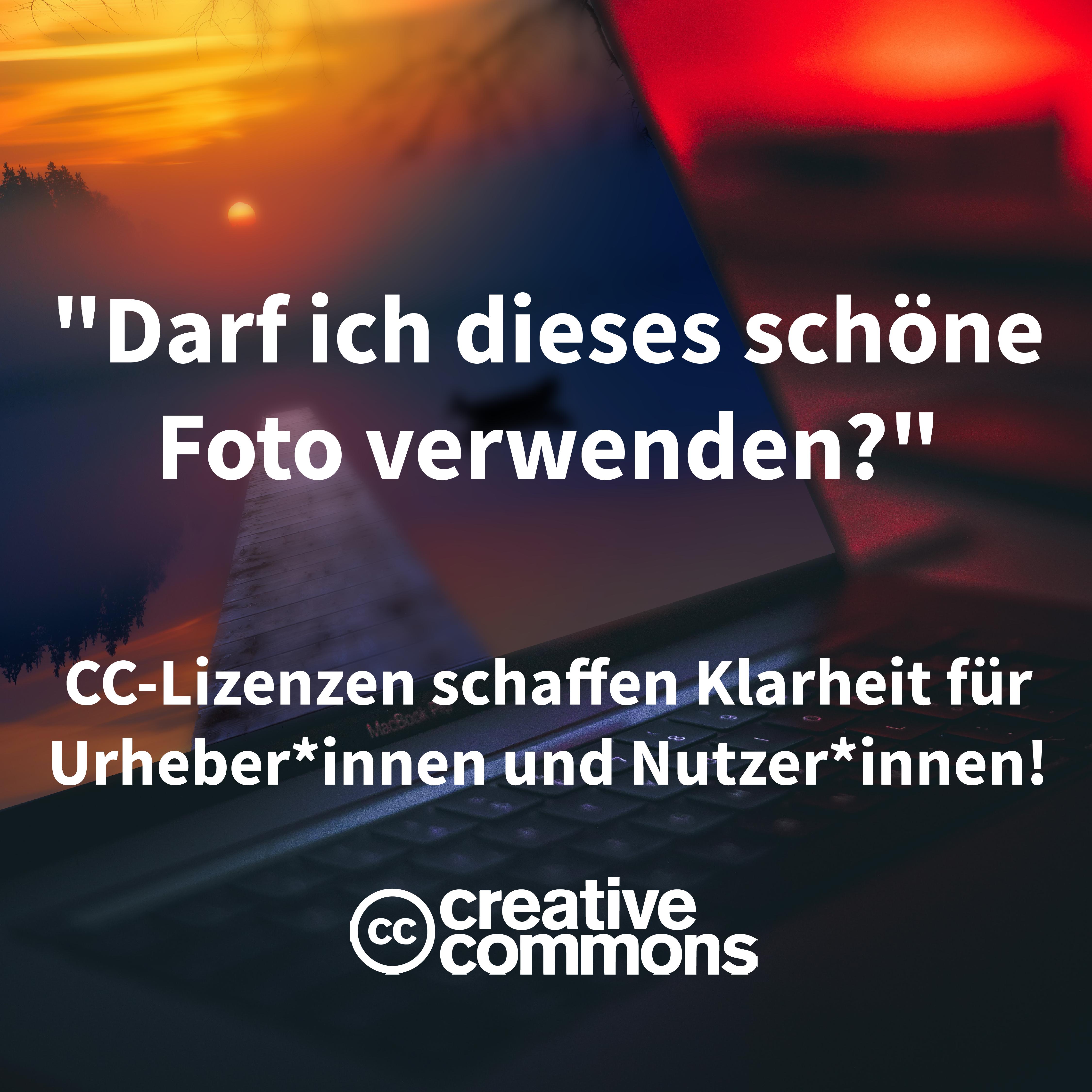 """Grafik mit Foto von Sonnenuntergang. Darauf mit weißer Schrift: """"Darf ich dieses schöne Foto verwenden?"""" CC-LIzenzen schaffen Klarheit für Urheber*innen und Nutzer*innen! Darunter das Logo von Creative Commons"""