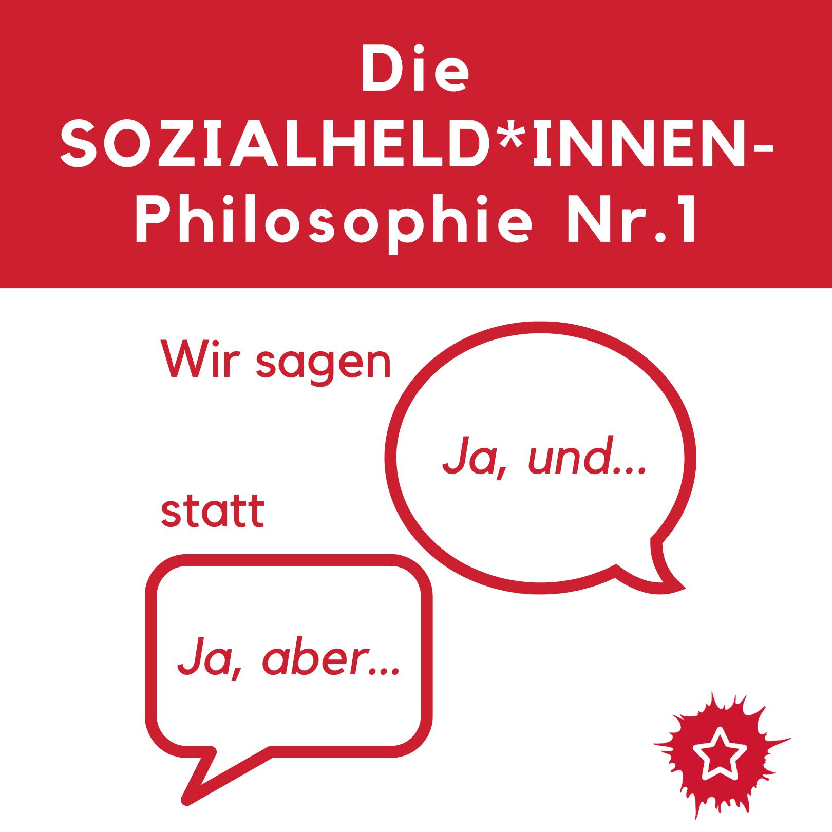 """Oben weiße Überschrift auf rotem Hintergrund: Die Sozialheld*innen-Philosopie Nr. 1. Darunter in roter Schrift auf weißem Hintergrund in Sprechblasen: Wir sagen """"Ja, und…"""" statt """"Ja, aber""""."""