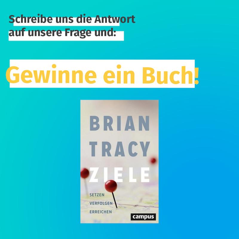 """Grafik. Schwarze und gelbe Schrift auf weißem Hintergrund mit Text """"Schreibe uns die Antwort auf unsere Frage und gewinne ein Buch!"""" Darunter das Cover des Buchs """"Ziele"""" von Brian Tracy."""