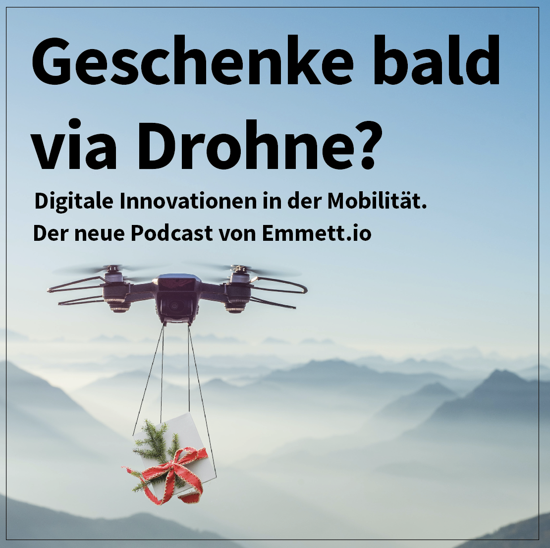 """Manipuliertes Bild auf der eine Drohne ein Weihnachtsgeschenk durch eine Berglangschaft transportiert mit der Schrift """"Geschenke bald via Drohne? - Digitale Innovationen in der Mibilität- Der neue Podcast von Emmett.io"""""""